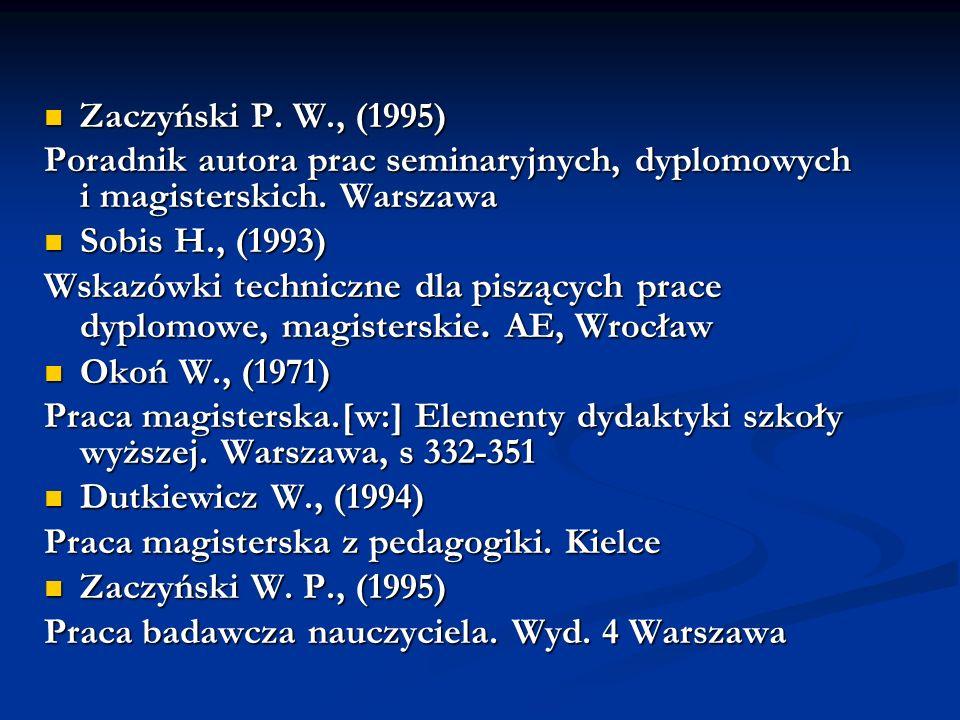 Zaczyński P. W., (1995) Zaczyński P. W., (1995) Poradnik autora prac seminaryjnych, dyplomowych i magisterskich. Warszawa Sobis H., (1993) Sobis H., (