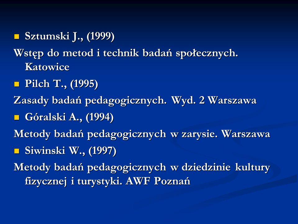 Sztumski J., (1999) Sztumski J., (1999) Wstęp do metod i technik badań społecznych. Katowice Pilch T., (1995) Pilch T., (1995) Zasady badań pedagogicz