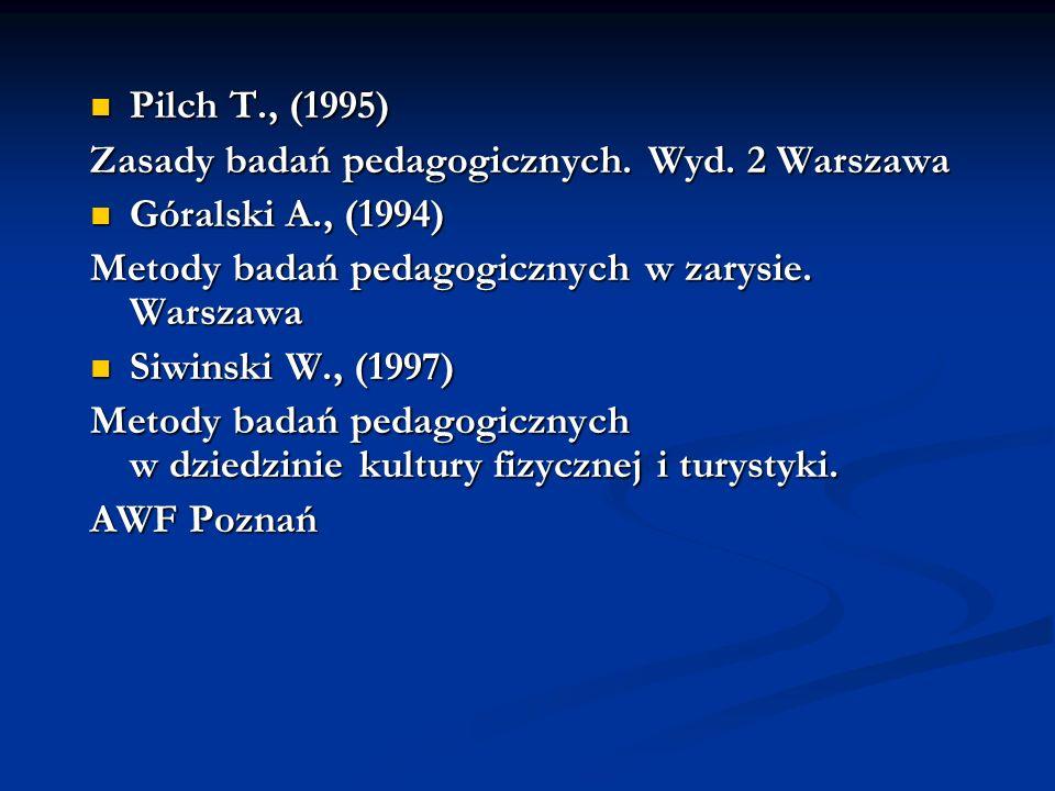 Pilch T., (1995) Pilch T., (1995) Zasady badań pedagogicznych. Wyd. 2 Warszawa Góralski A., (1994) Góralski A., (1994) Metody badań pedagogicznych w z