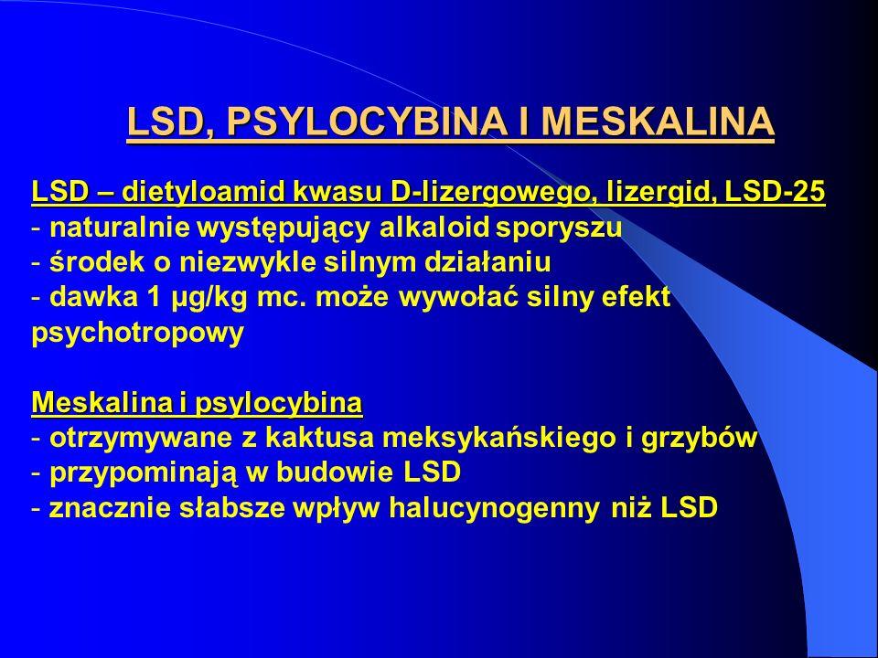 LSD, PSYLOCYBINA I MESKALINA LSD – dietyloamid kwasu D-lizergowego, lizergid, LSD-25 - naturalnie występujący alkaloid sporyszu - środek o niezwykle s