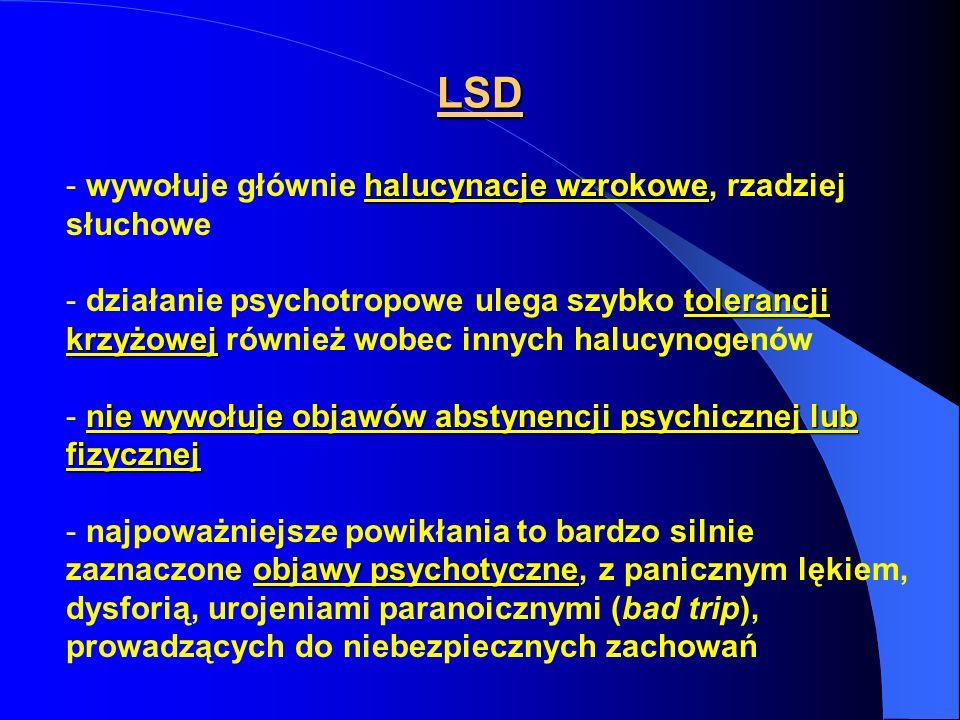 LSD halucynacje wzrokowe - wywołuje głównie halucynacje wzrokowe, rzadziej słuchowe tolerancji krzyżowej - działanie psychotropowe ulega szybko tolera