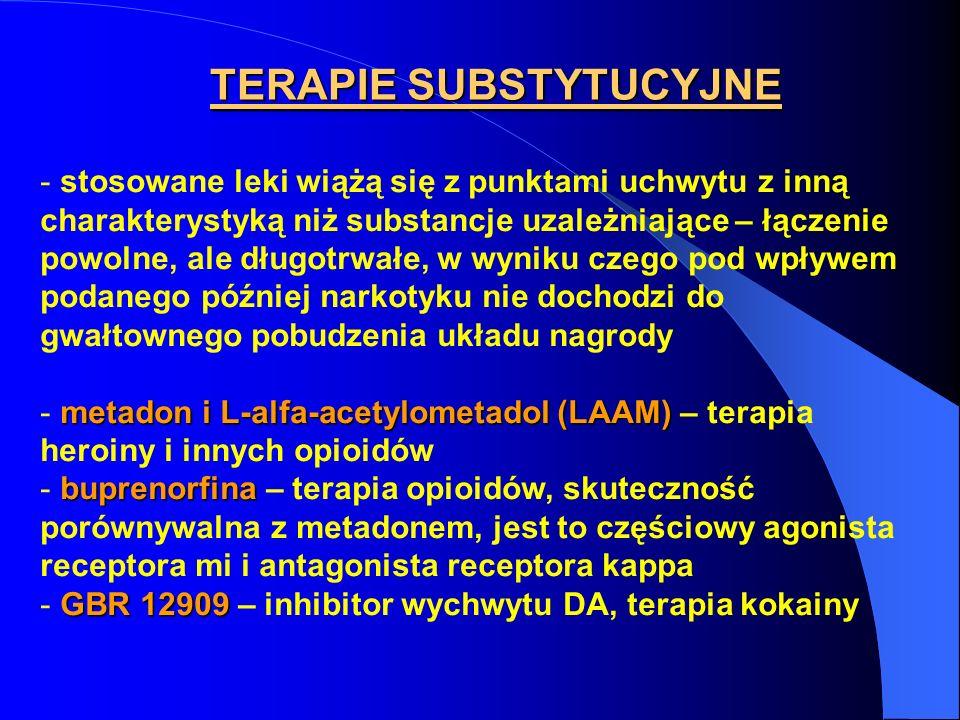 TERAPIE SUBSTYTUCYJNE - stosowane leki wiążą się z punktami uchwytu z inną charakterystyką niż substancje uzależniające – łączenie powolne, ale długot