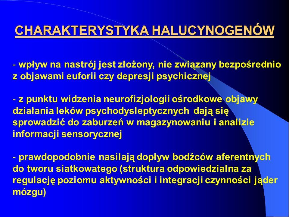 CHARAKTERYSTYKA HALUCYNOGENÓW - wpływ na nastrój jest złożony, nie związany bezpośrednio z objawami euforii czy depresji psychicznej - z punktu widzen