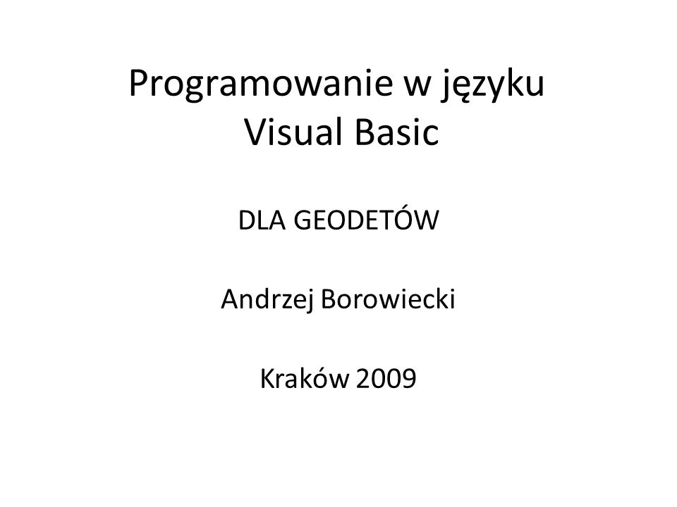 Programowanie w języku Visual Basic DLA GEODETÓW Andrzej Borowiecki Kraków 2009
