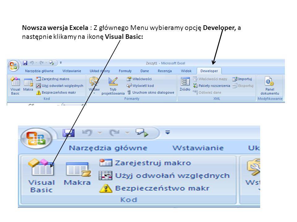 Nowsza wersja Excela : Z głównego Menu wybieramy opcję Developer, a następnie klikamy na ikonę Visual Basic:
