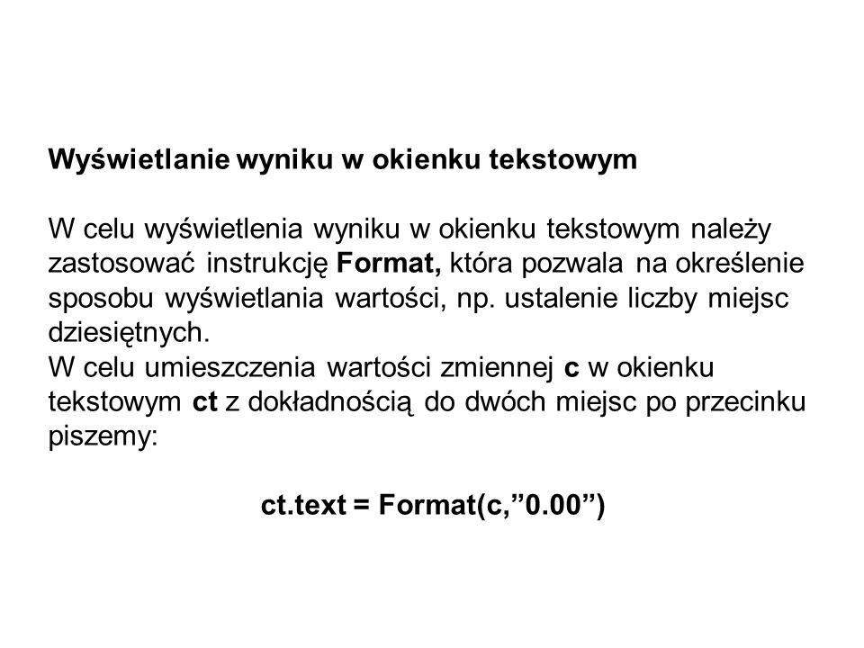 Wyświetlanie wyniku w okienku tekstowym W celu wyświetlenia wyniku w okienku tekstowym należy zastosować instrukcję Format, która pozwala na określeni