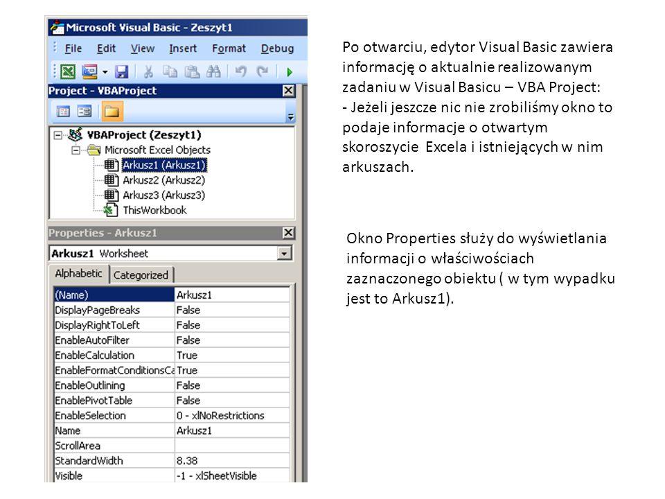 Po otwarciu, edytor Visual Basic zawiera informację o aktualnie realizowanym zadaniu w Visual Basicu – VBA Project: - Jeżeli jeszcze nic nie zrobiliśm