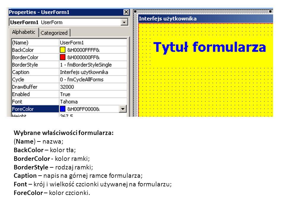 Wybrane właściwości formularza: (Name) – nazwa; BackColor – kolor tła; BorderColor - kolor ramki; BorderStyle – rodzaj ramki; Caption – napis na górne