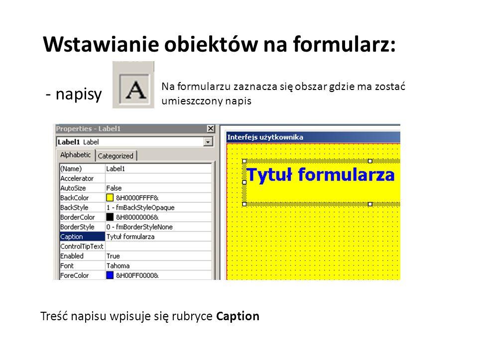 Wstawianie obiektów na formularz: - napisy Na formularzu zaznacza się obszar gdzie ma zostać umieszczony napis Treść napisu wpisuje się rubryce Captio