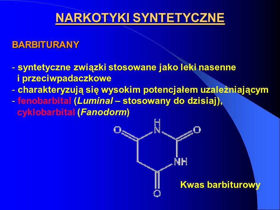 BARBITURANY - syntetyczne związki stosowane jako leki nasenne i przeciwpadaczkowe - charakteryzują się wysokim potencjałem uzależniającym - fenobarbit