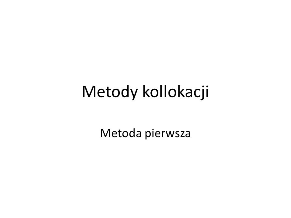 Metody kollokacji Metoda pierwsza