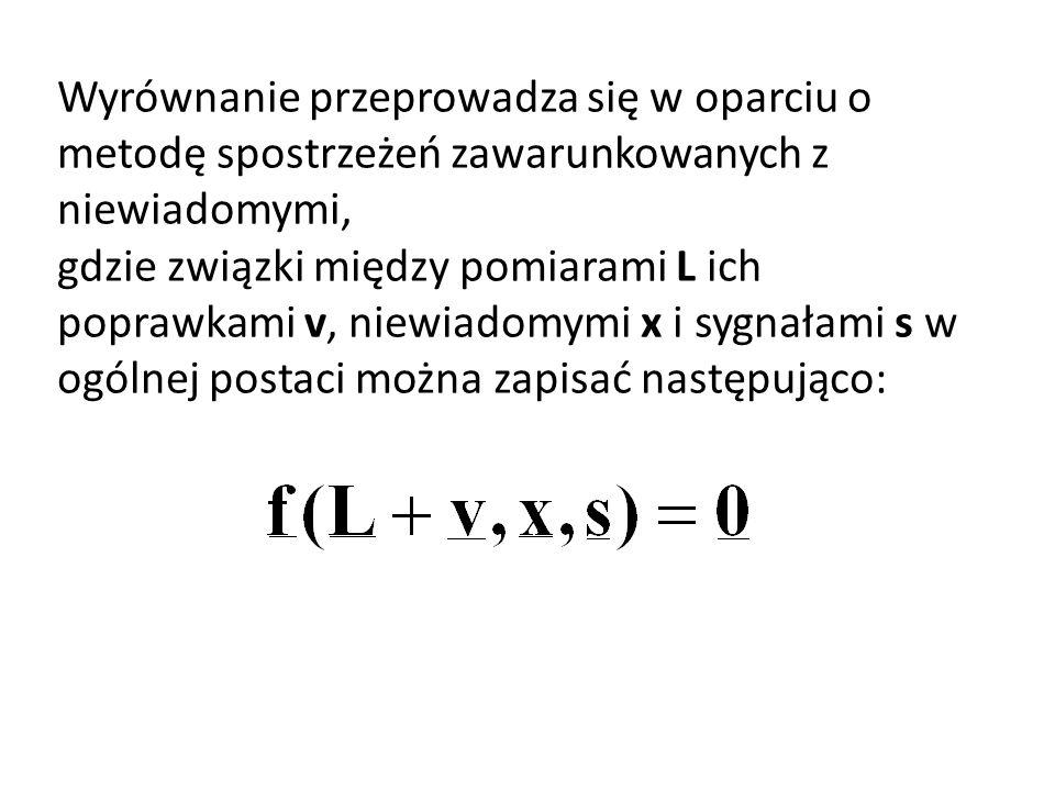 Wyrównanie przeprowadza się w oparciu o metodę spostrzeżeń zawarunkowanych z niewiadomymi, gdzie związki między pomiarami L ich poprawkami v, niewiado