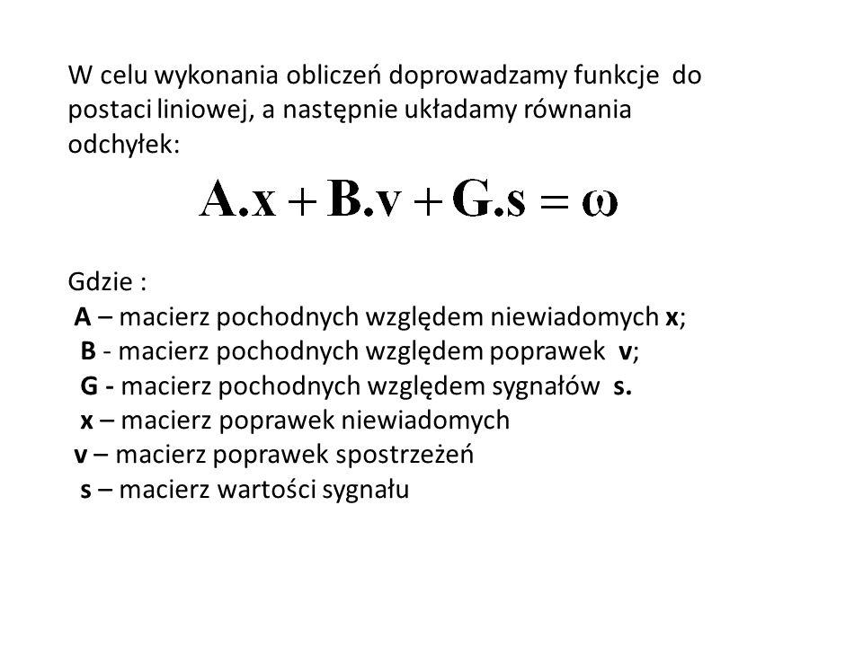 W celu wykonania obliczeń doprowadzamy funkcje do postaci liniowej, a następnie układamy równania odchyłek: Gdzie : A – macierz pochodnych względem ni