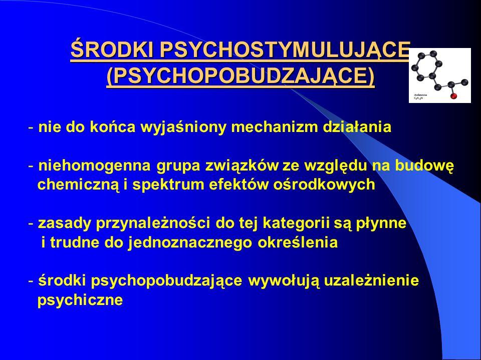 ŚRODKI PSYCHOSTYMULUJĄCE (PSYCHOPOBUDZAJĄCE Podział substancji psychostymulujących: - pochodne fenyloetyloaminy - kokaina - fencyklidyna - metyloksantyna - nikotyna