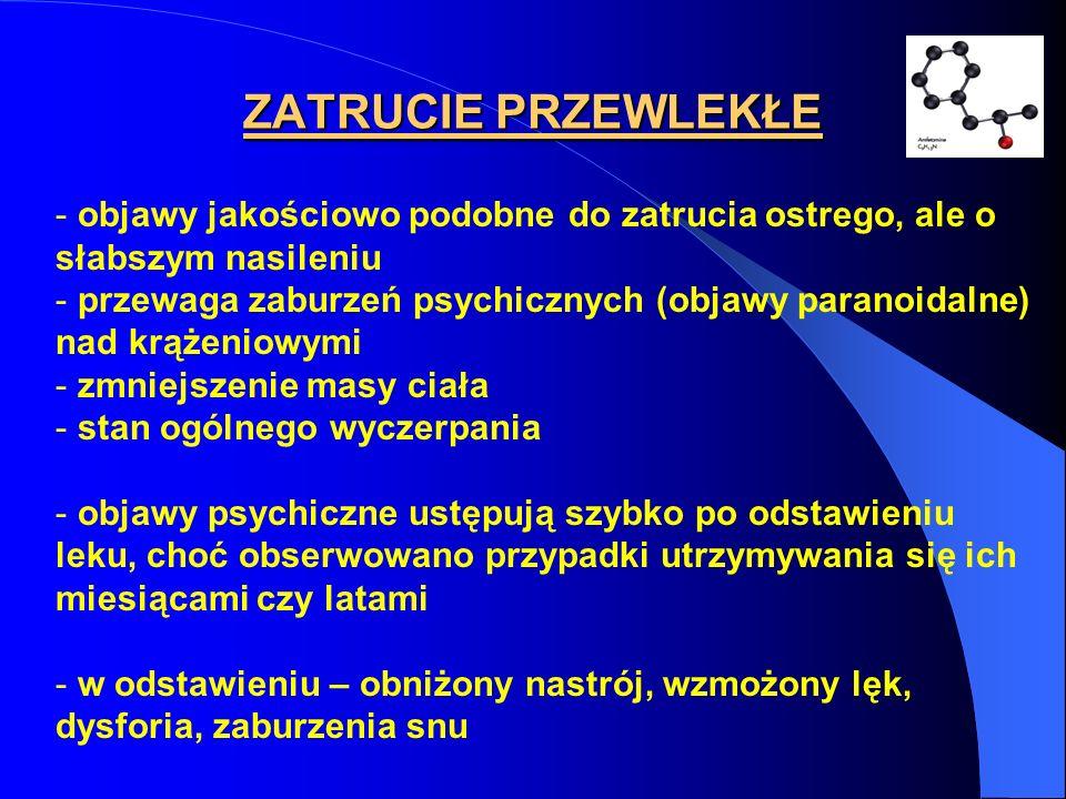 ZATRUCIE PRZEWLEKŁE - objawy jakościowo podobne do zatrucia ostrego, ale o słabszym nasileniu - przewaga zaburzeń psychicznych (objawy paranoidalne) n