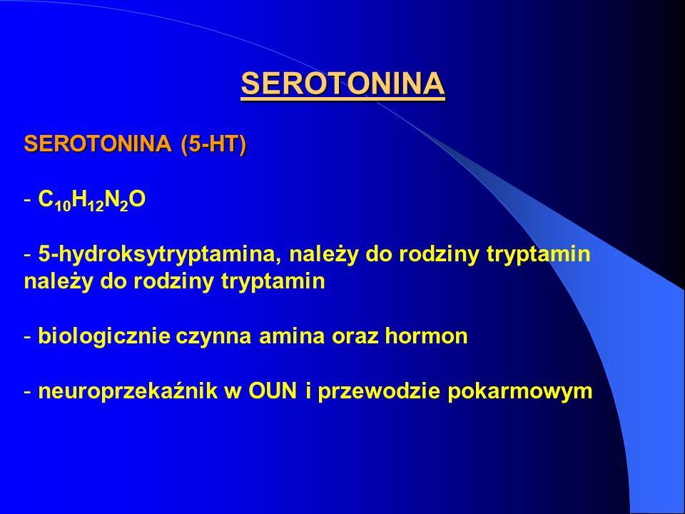 SEROTONINA SEROTONINA (5-HT) - C 10 H 12 N 2 O - 5-hydroksytryptamina, należy do rodziny tryptamin należy do rodziny tryptamin - biologicznie czynna amina oraz hormon - neuroprzekaźnik w OUN i przewodzie pokarmowym