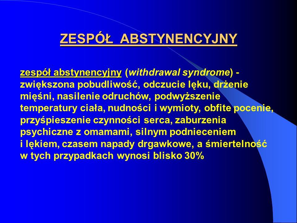 ZESPÓŁ ABSTYNENCYJNY zespół abstynencyjny zespół abstynencyjny (withdrawal syndrome) - zwiększona pobudliwość, odczucie lęku, drżenie mięśni, nasileni