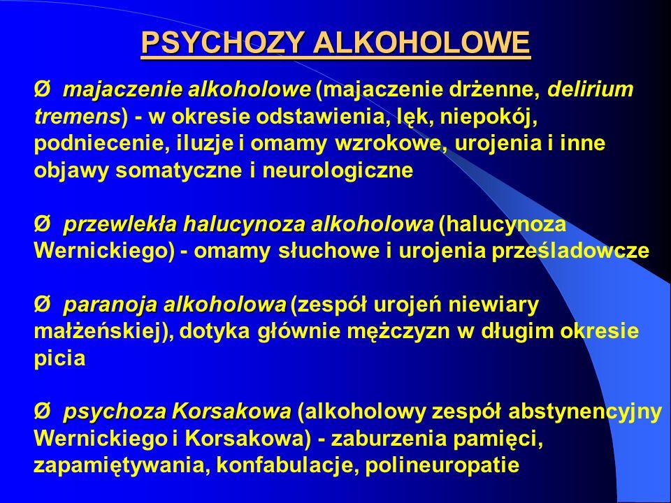 PSYCHOZY ALKOHOLOWE majaczenie alkoholowe Ø majaczenie alkoholowe (majaczenie drżenne, delirium tremens) - w okresie odstawienia, lęk, niepokój, podni