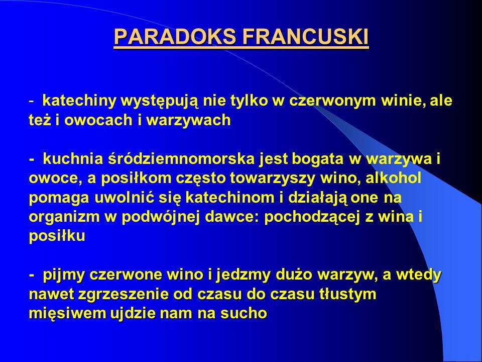 PARADOKS FRANCUSKI - katechiny występują nie tylko w czerwonym winie, ale też i owocach i warzywach - kuchnia śródziemnomorska jest bogata w warzywa i