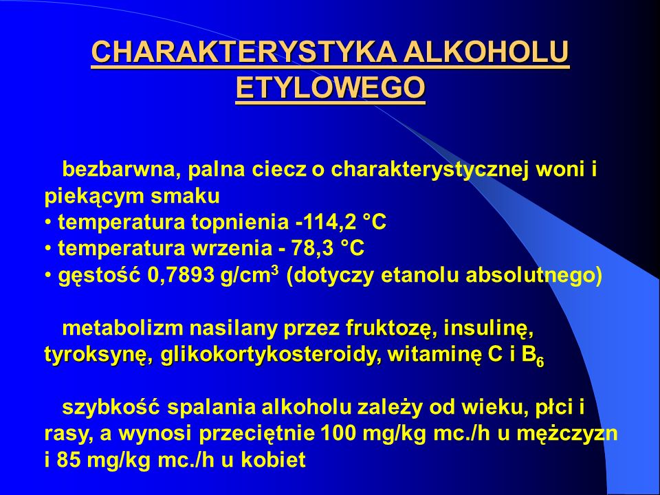 CHARAKTERYSTYKA ALKOHOLU ETYLOWEGO spalanie alkoholu etylowego spalanie alkoholu etylowego - wytwarzanie energii (1.0 jednostka alkoholu daje 29,7 kJ), teoretycznie alkohol może pokryć 70% podstawowej przemiany materii, nie jest to jednak pokarm – nie gromadzi się i nie jest wykorzystywany do odbudowy zużytych składników (energia dostarczana przez niego może zostać zużytkowana przez organizm zamiast substancji zapasowych)