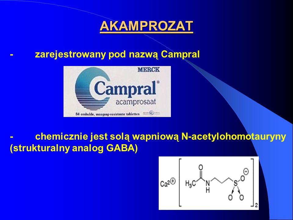 AKAMPROZAT - zarejestrowany pod nazwą Campral - chemicznie jest solą wapniową N-acetylohomotauryny (strukturalny analog GABA)