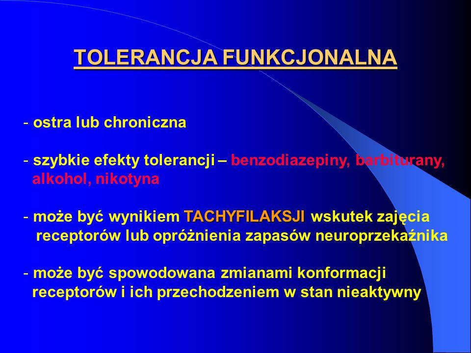 TOLERANCJA FUNKCJONALNA - ostra lub chroniczna - szybkie efekty tolerancji – benzodiazepiny, barbiturany, alkohol, nikotyna TACHYFILAKSJI - może być w