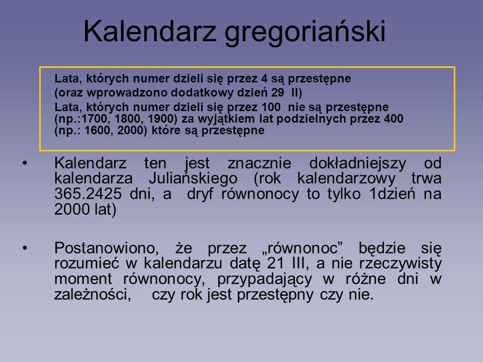 Kalendarz gregoriański Lata, których numer dzieli się przez 4 są przestępne (oraz wprowadzono dodatkowy dzień 29 II) Lata, których numer dzieli się pr