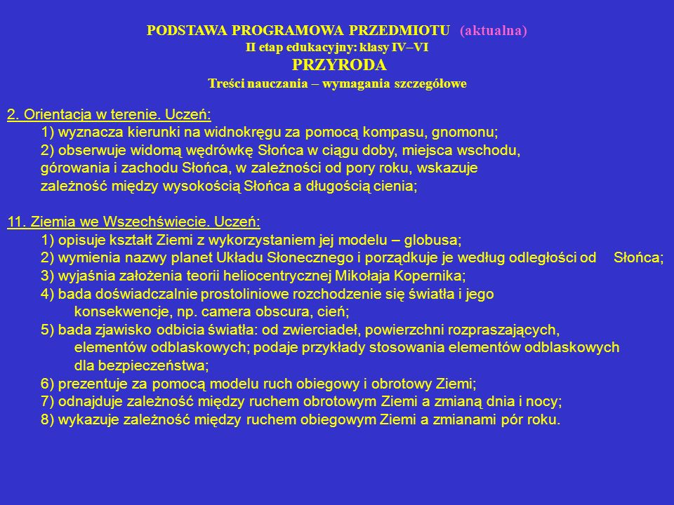 PODSTAWA PROGRAMOWA PRZEDMIOTU (aktualna) II etap edukacyjny: klasy IV–VI PRZYRODA Treści nauczania – wymagania szczegółowe 2. Orientacja w terenie. U