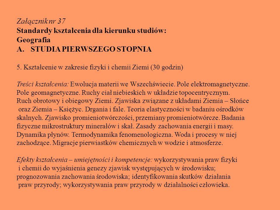 Załącznik nr 37 Standardy kształcenia dla kierunku studiów: Geografia A.STUDIA PIERWSZEGO STOPNIA 5. Kształcenie w zakresie fizyki i chemii Ziemi (30