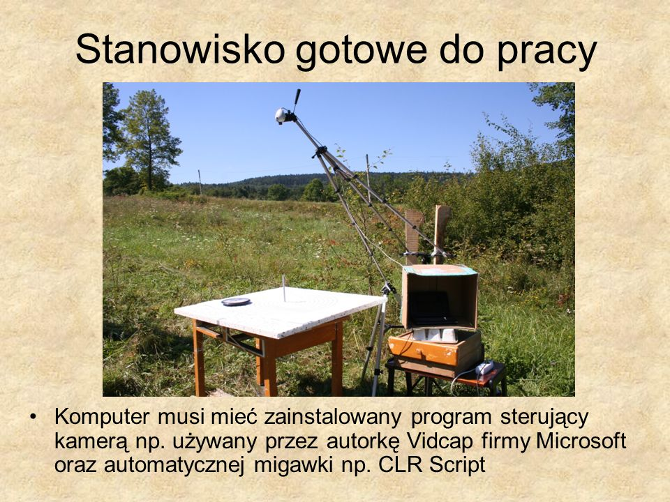 Stanowisko gotowe do pracy Komputer musi mieć zainstalowany program sterujący kamerą np. używany przez autorkę Vidcap firmy Microsoft oraz automatyczn