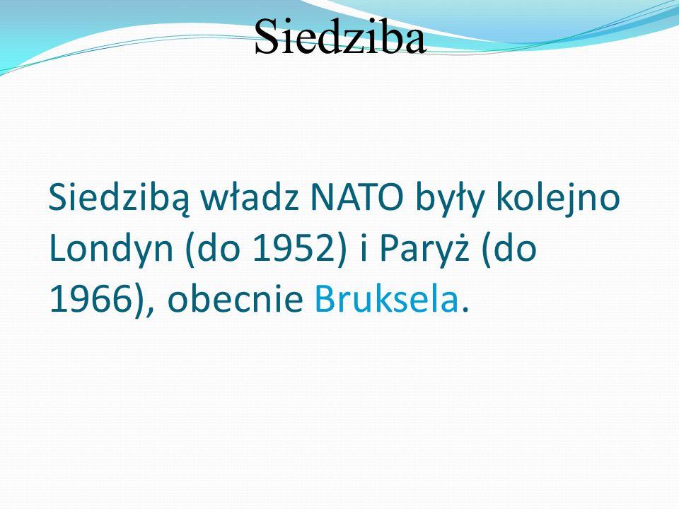Siedziba Siedzibą władz NATO były kolejno Londyn (do 1952) i Paryż (do 1966), obecnie Bruksela.