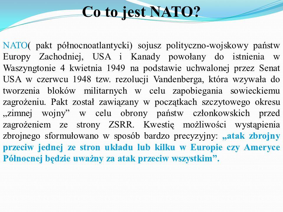 Co to jest NATO? NATO( pakt północnoatlantycki) sojusz polityczno-wojskowy państw Europy Zachodniej, USA i Kanady powołany do istnienia w Waszyngtonie