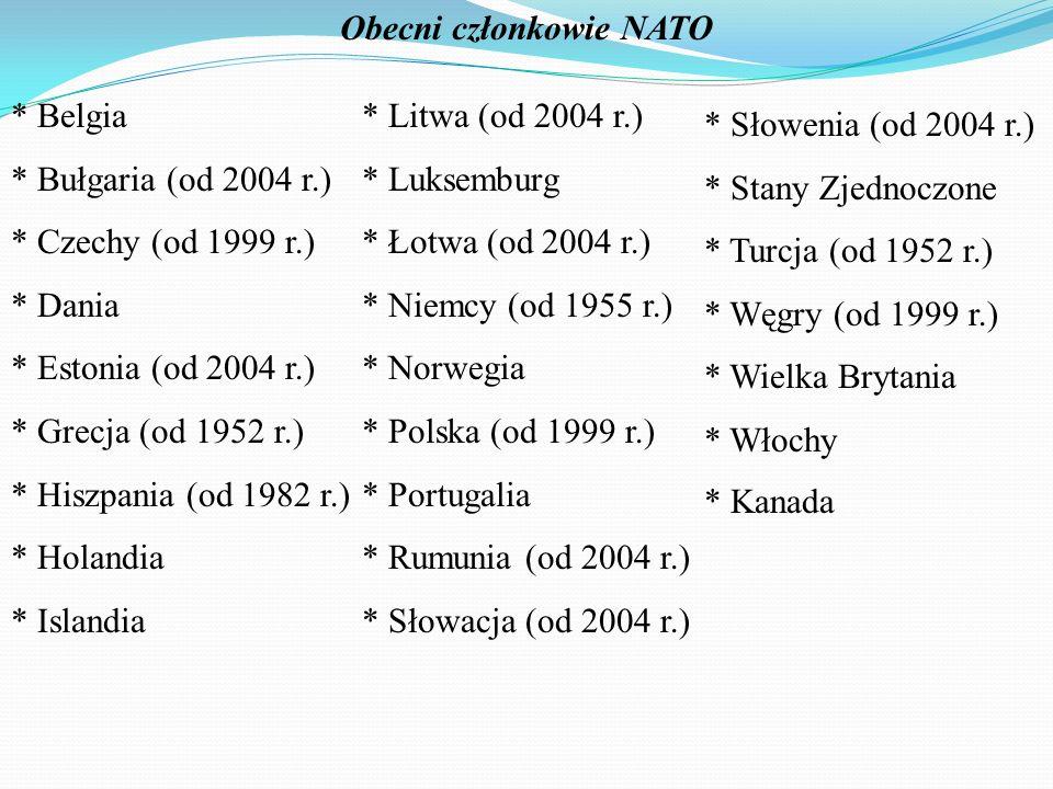 Obecni członkowie NATO * Belgia * Bułgaria (od 2004 r.) * Czechy (od 1999 r.) * Dania * Estonia (od 2004 r.) * Grecja (od 1952 r.) * Hiszpania (od 198