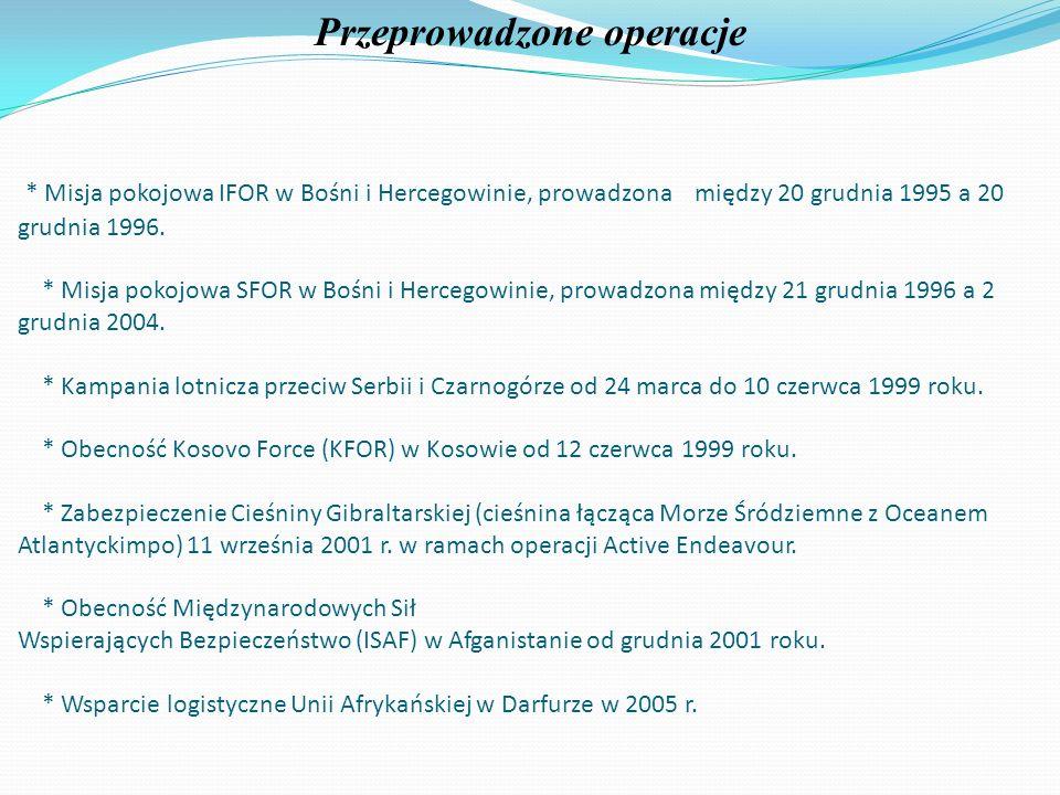 * Misja pokojowa IFOR w Bośni i Hercegowinie, prowadzona między 20 grudnia 1995 a 20 grudnia 1996. * Misja pokojowa SFOR w Bośni i Hercegowinie, prowa