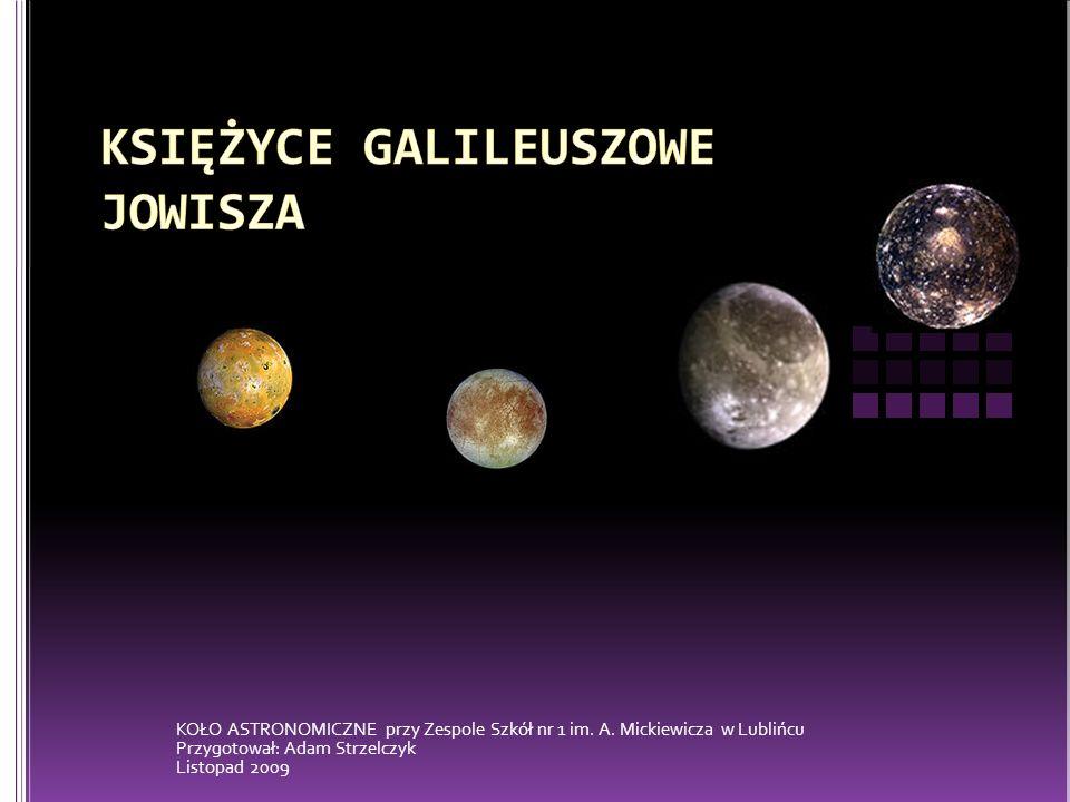 NrNazwaZdjęcieJasność Średnica [km] Półoś wielka Półoś wielka [tys.km] Okres obiegu [dni] Mimośród Mimośród orbity Nachy- lenie orbity Rok odkry- cia IIo5,03 643421,81,7700,0361610 IIEuropa5,33 122671,13,5500,4671610 IIIGanimedes4,65 2621 070,47,160,0010,1721610 IVKallisto5,74 8211 882,716,690,0070,3071610