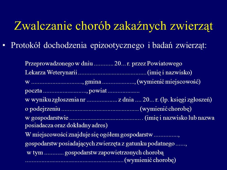 Zwalczanie chorób zakaźnych zwierząt Protokół dochodzenia epizootycznego i badań zwierząt: Przeprowadzonego w dniu............ 20... r. przez Powiatow