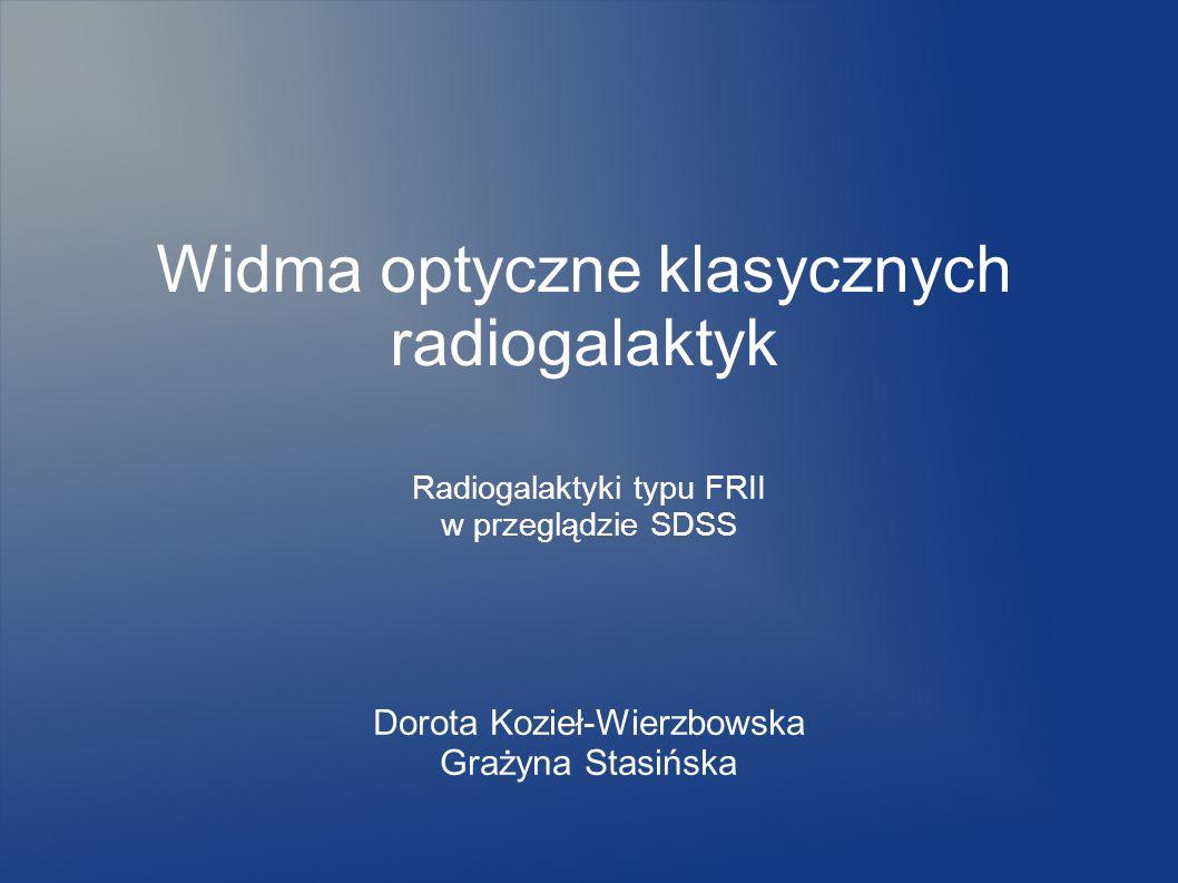 Dorota Kozieł-Wierzbowska Grażyna Stasińska Widma optyczne klasycznych radiogalaktyk Radiogalaktyki typu FRII w przeglądzie SDSS