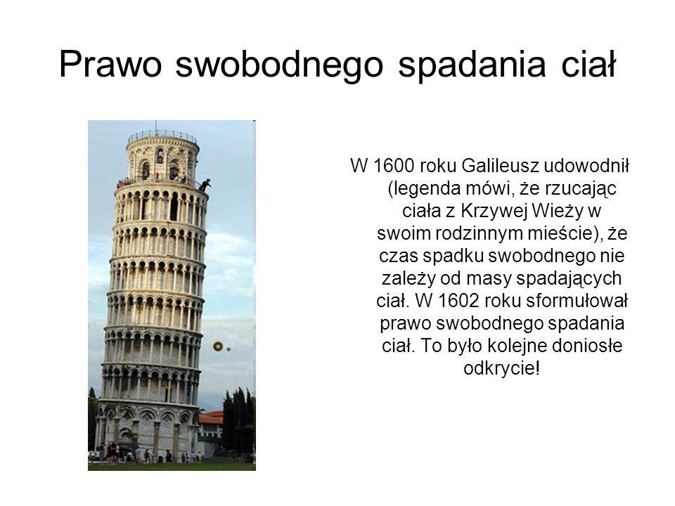 Prawo swobodnego spadania ciał W 1600 roku Galileusz udowodnił (legenda mówi, że rzucając ciała z Krzywej Wieży w swoim rodzinnym mieście), że czas sp