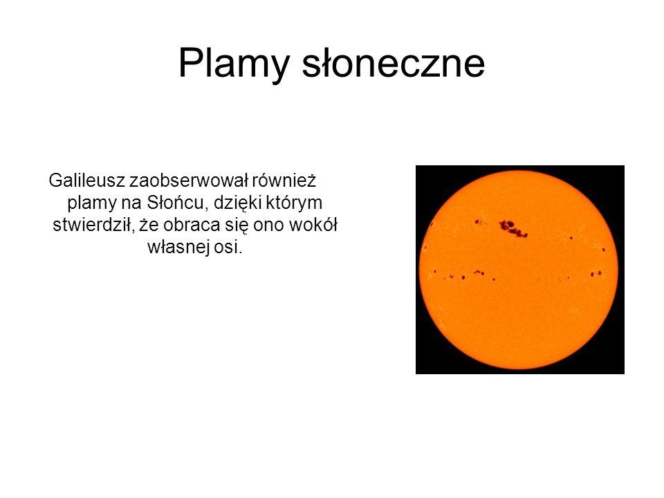 Plamy słoneczne Galileusz zaobserwował również plamy na Słońcu, dzięki którym stwierdził, że obraca się ono wokół własnej osi.