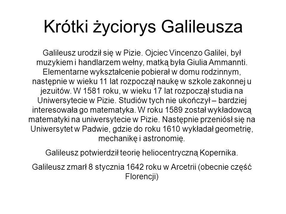 Krótki życiorys Galileusza Galileusz urodził się w Pizie. Ojciec Vincenzo Galilei, był muzykiem i handlarzem wełny, matką była Giulia Ammannti. Elemen