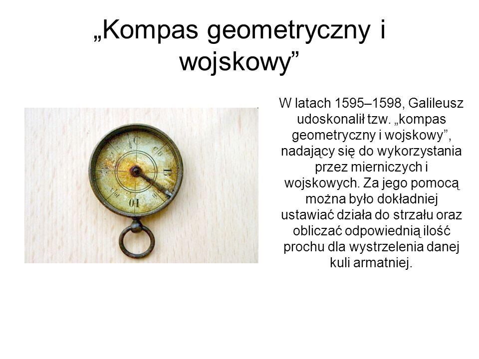 Kompas geometryczny i wojskowy W latach 1595–1598, Galileusz udoskonalił tzw. kompas geometryczny i wojskowy, nadający się do wykorzystania przez mier