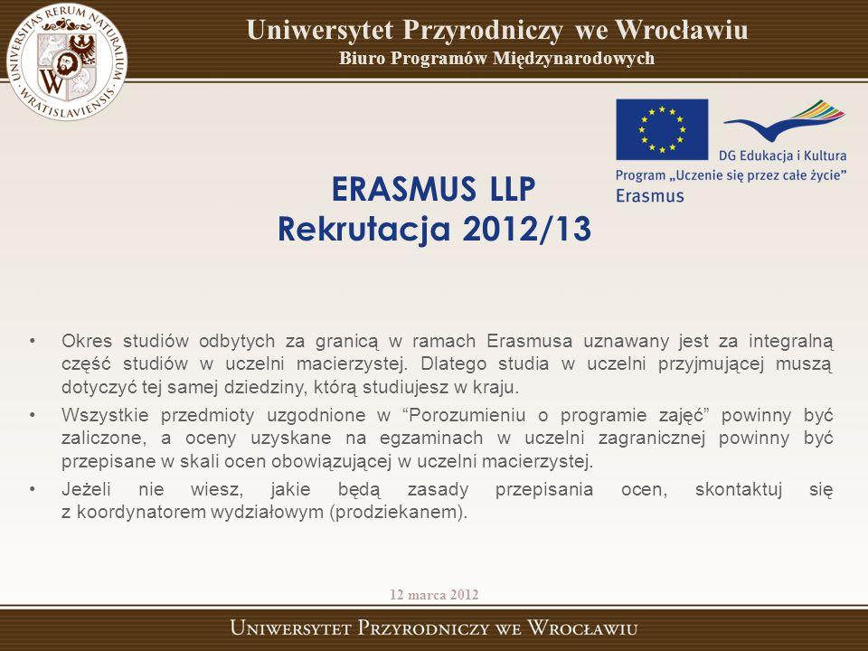 ERASMUS LLP Rekrutacja 2012/13 Okres studiów odbytych za granicą w ramach Erasmusa uznawany jest za integralną część studiów w uczelni macierzystej.