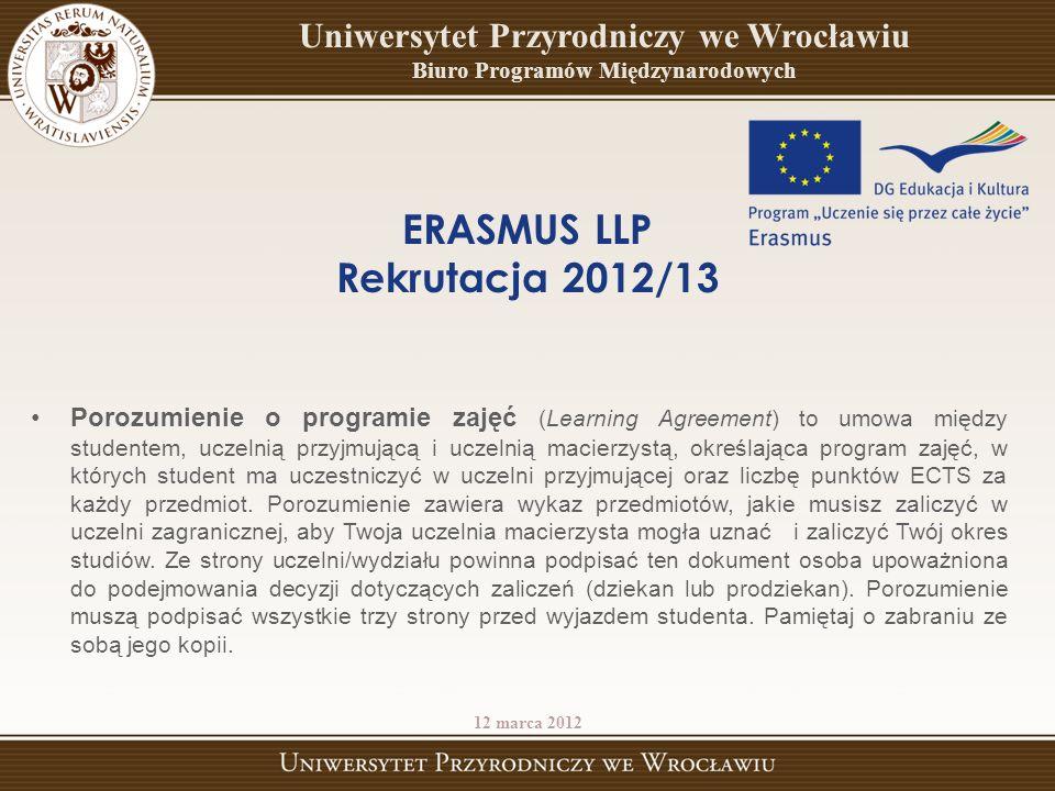 ERASMUS LLP Rekrutacja 2012/13 Porozumienie o programie zajęć (Learning Agreement) to umowa między studentem, uczelnią przyjmującą i uczelnią macierzystą, określająca program zajęć, w których student ma uczestniczyć w uczelni przyjmującej oraz liczbę punktów ECTS za każdy przedmiot.
