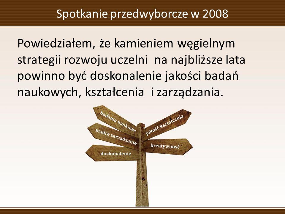 Spotkanie przedwyborcze w 2008 Powiedziałem, że kamieniem węgielnym strategii rozwoju uczelni na najbliższe lata powinno być doskonalenie jakości badań naukowych, kształcenia i zarządzania.