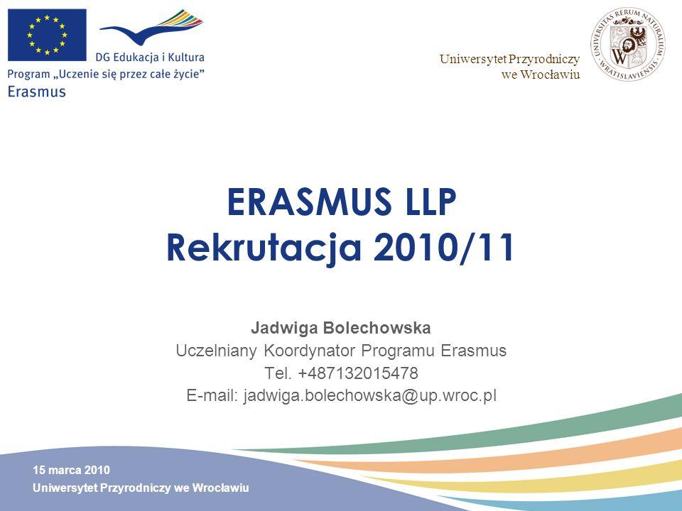 Uniwersytet Przyrodniczy we Wrocławiu 15 marca 2010 Uniwersytet Przyrodniczy we Wrocławiu ERASMUS LLP Rekrutacja 2010/11 Jadwiga Bolechowska Uczelnian