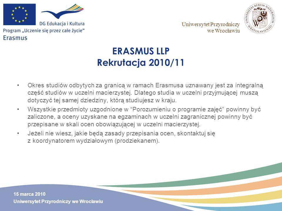 Uniwersytet Przyrodniczy we Wrocławiu 15 marca 2010 Uniwersytet Przyrodniczy we Wrocławiu ERASMUS LLP Rekrutacja 2010/11 Okres studiów odbytych za gra