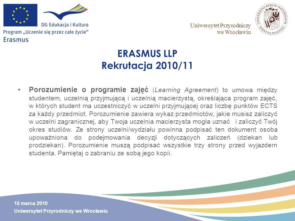 Uniwersytet Przyrodniczy we Wrocławiu 15 marca 2010 Uniwersytet Przyrodniczy we Wrocławiu ERASMUS LLP Rekrutacja 2010/11 Porozumienie o programie zaję