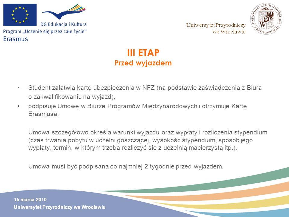 Uniwersytet Przyrodniczy we Wrocławiu 15 marca 2010 Uniwersytet Przyrodniczy we Wrocławiu III ETAP Przed wyjazdem Student załatwia kartę ubezpieczenia