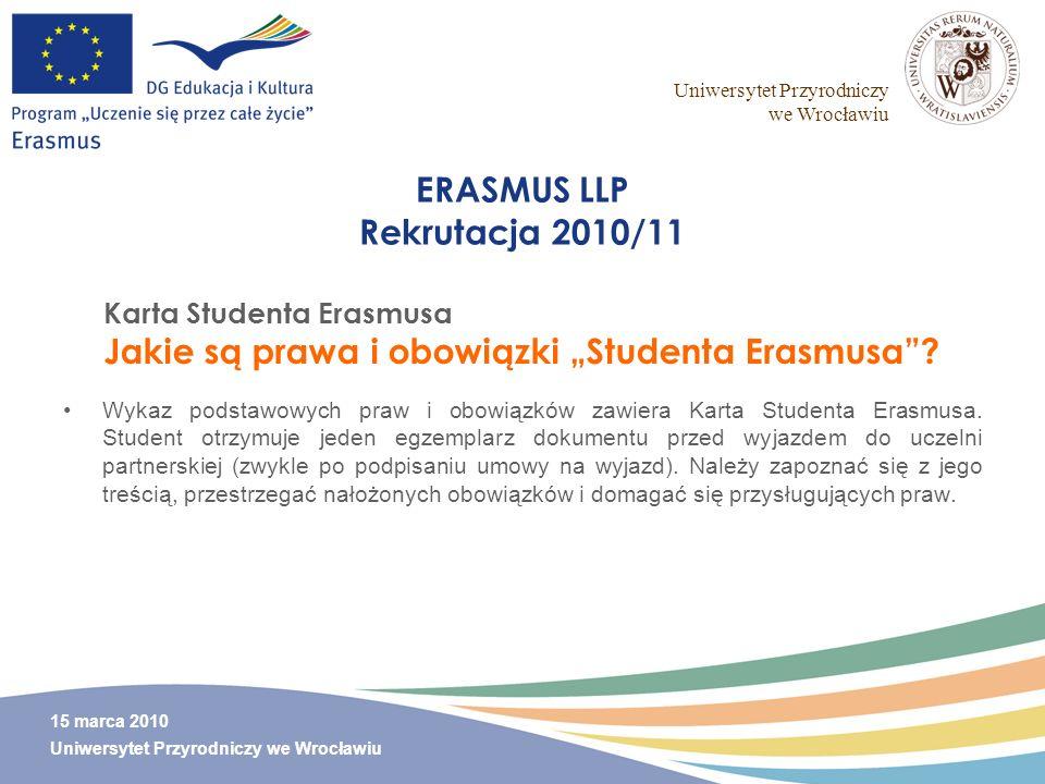 Uniwersytet Przyrodniczy we Wrocławiu 15 marca 2010 Uniwersytet Przyrodniczy we Wrocławiu ERASMUS LLP Rekrutacja 2010/11 Wykaz podstawowych praw i obo