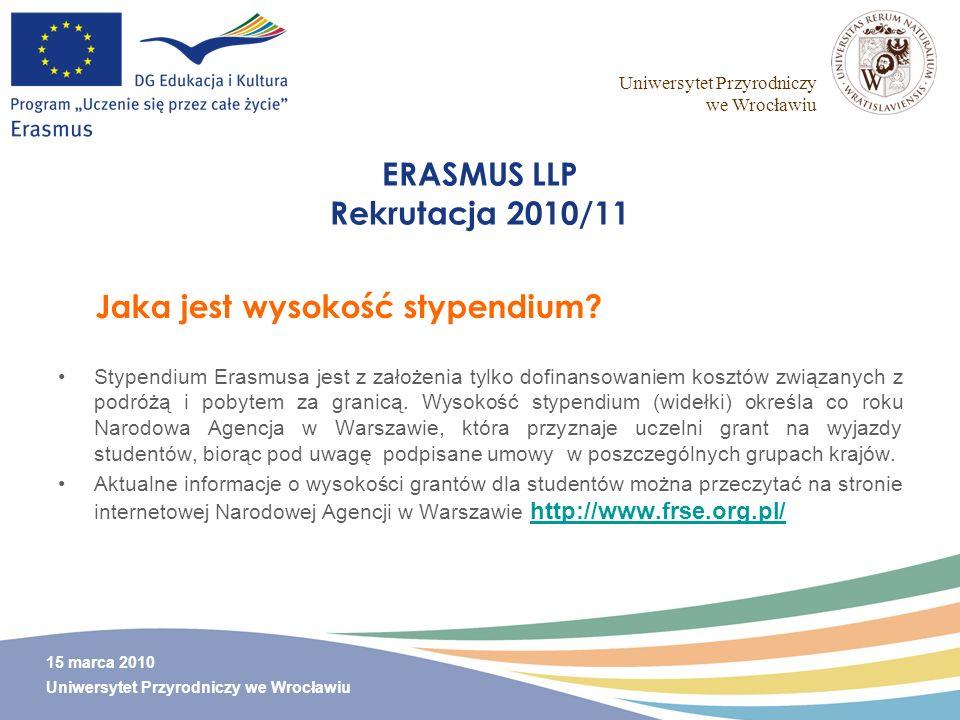Uniwersytet Przyrodniczy we Wrocławiu 15 marca 2010 Uniwersytet Przyrodniczy we Wrocławiu ERASMUS LLP Rekrutacja 2010/11 Stypendium Erasmusa jest z za